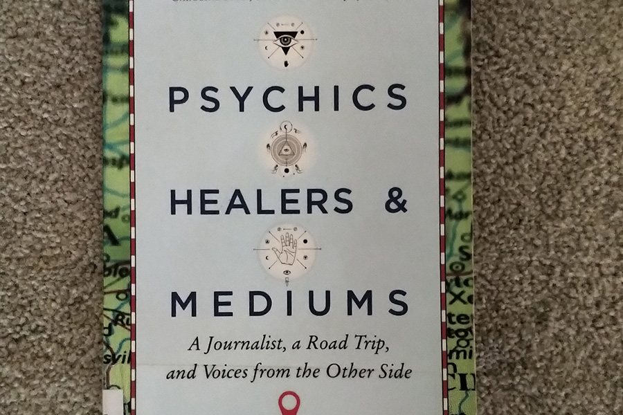 Book Review: Psychics, Healers & Mediums: A Journalist, A Road Trip, And Voices From The Other Side